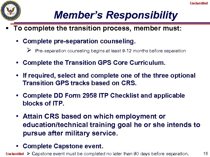 Unclassified Member's Responsibility § To complete the transition process, member must: • Complete pre-separation