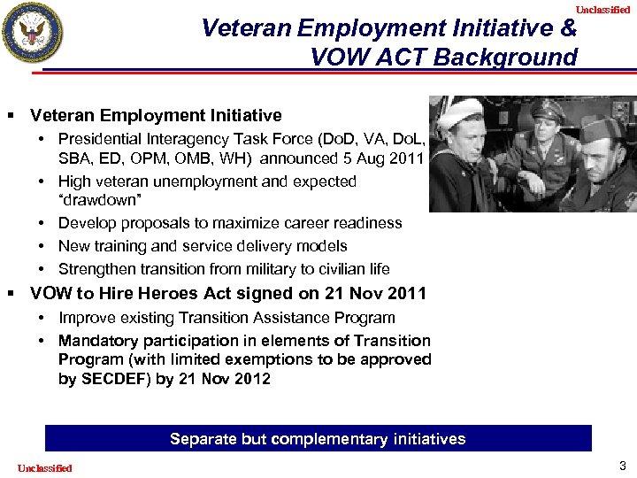 Unclassified Veteran Employment Initiative & VOW ACT Background § Veteran Employment Initiative • Presidential