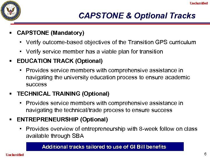 Unclassified CAPSTONE & Optional Tracks § CAPSTONE (Mandatory) • Verify outcome-based objectives of the