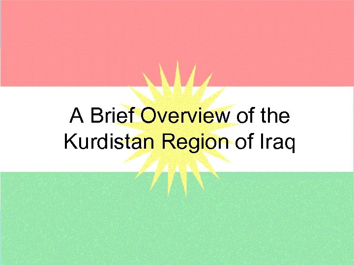 A Brief Overview of the Kurdistan Region of Iraq