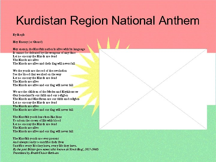 Kurdistan Region National Anthem Ey Reqîb Hey Enemy (or Guard) Hey enemy, the Kurdish