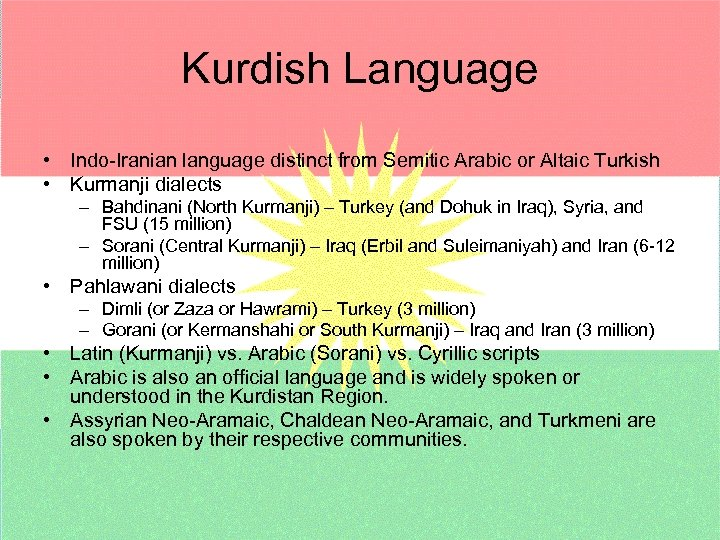 Kurdish Language • Indo-Iranian language distinct from Semitic Arabic or Altaic Turkish • Kurmanji