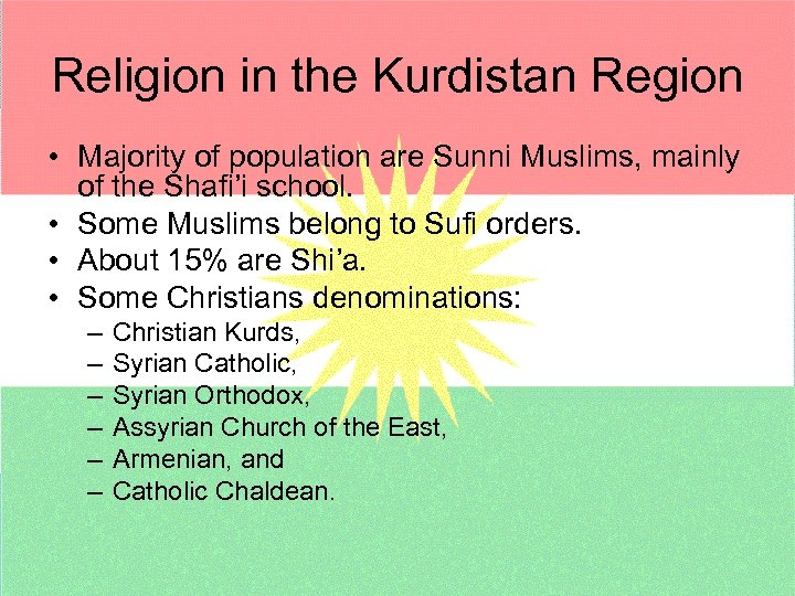 Religion in the Kurdistan Region • Majority of population are Sunni Muslims, mainly of