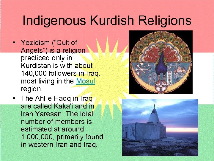 "Indigenous Kurdish Religions • Yezidism (""Cult of Angels"") is a religion practiced only in"