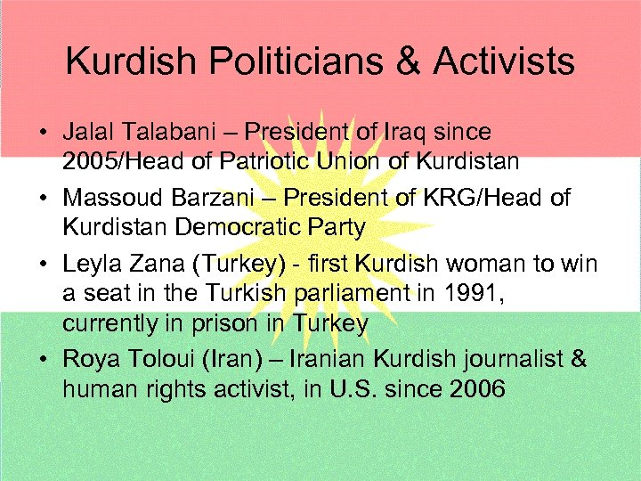 Kurdish Politicians & Activists • Jalal Talabani – President of Iraq since 2005/Head of