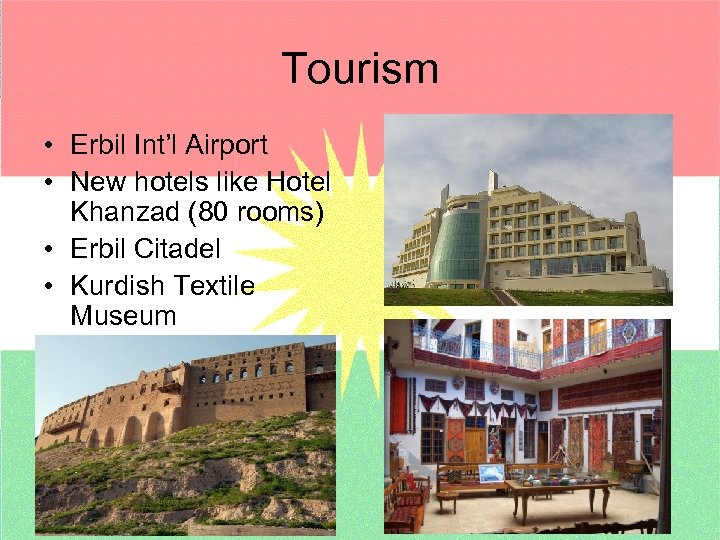 Tourism • Erbil Int'l Airport • New hotels like Hotel Khanzad (80 rooms) •