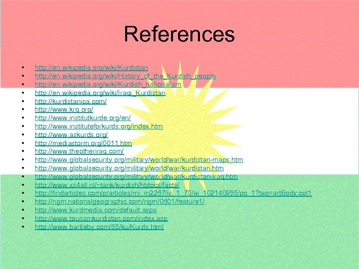 References • • • • • http: //en. wikipedia. org/wiki/Kurdistan http: //en. wikipedia. org/wiki/History_of_the_Kurdish_people