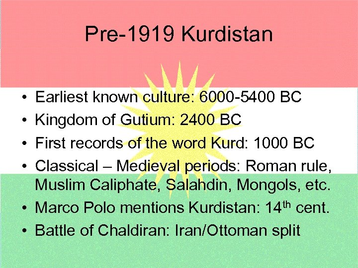 Pre-1919 Kurdistan • • Earliest known culture: 6000 -5400 BC Kingdom of Gutium: 2400