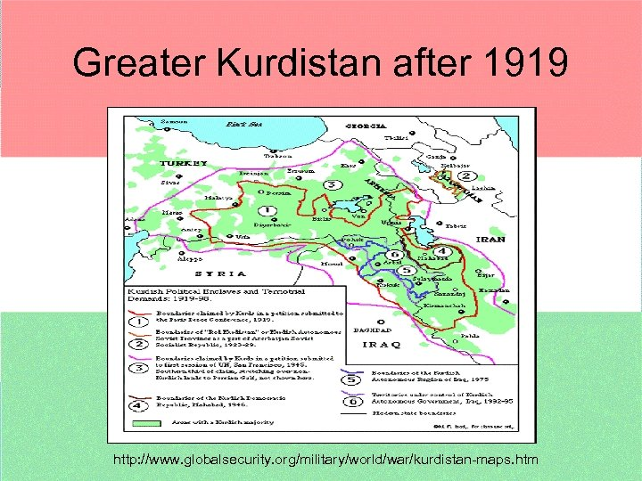 Greater Kurdistan after 1919 http: //www. globalsecurity. org/military/world/war/kurdistan-maps. htm