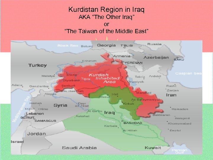 "Kurdistan Region in Iraq AKA ""The Other Iraq"" or ""The Taiwan of the Middle"