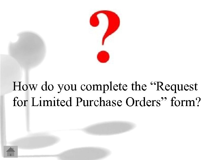 """How do you complete the """"Request for Limited Purchase Orders"""" form?"""