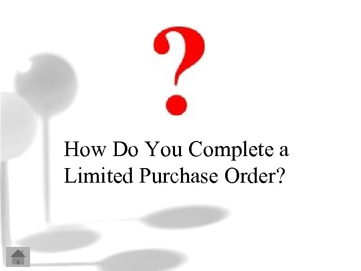 How Do You Complete a Limited Purchase Order?
