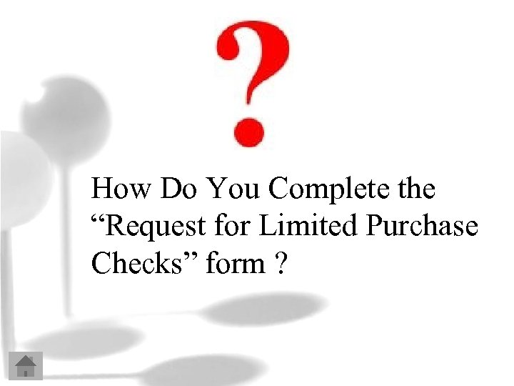 """How Do You Complete the """"Request for Limited Purchase Checks"""" form ?"""
