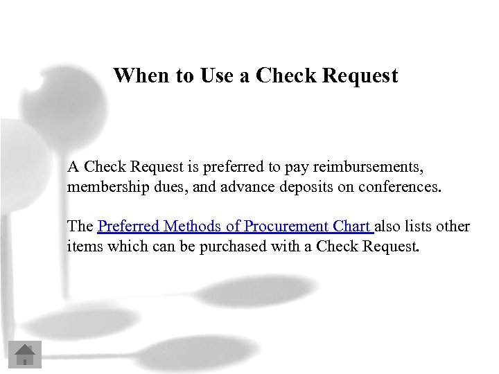 When to Use a Check Request A Check Request is preferred to pay reimbursements,