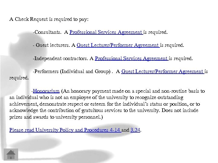 A Check Request is required to pay: -Consultants. A Professional Services Agreement is required.