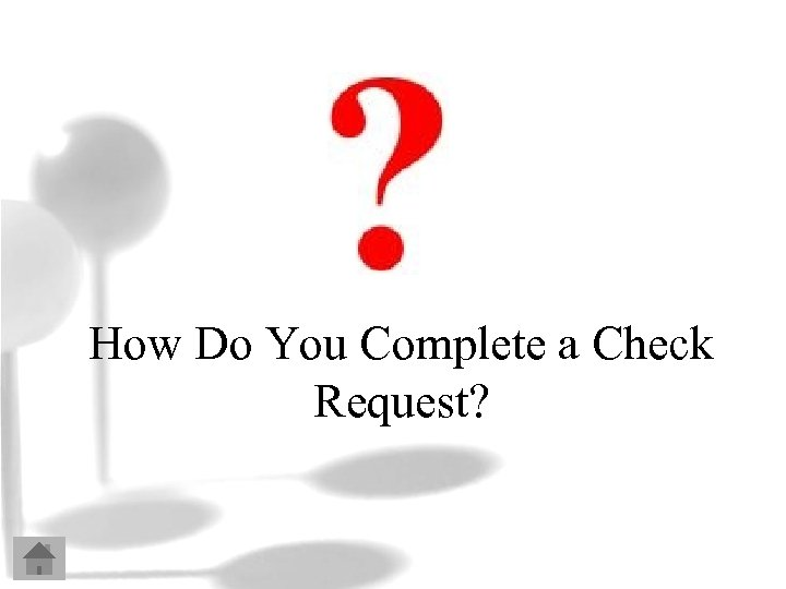 How Do You Complete a Check Request?