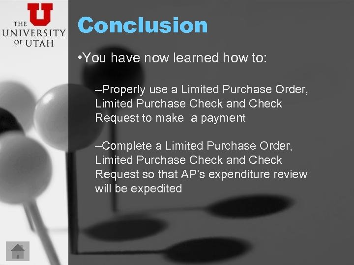 Conclusion • You have now learned how to: –Properly use a Limited Purchase Order,