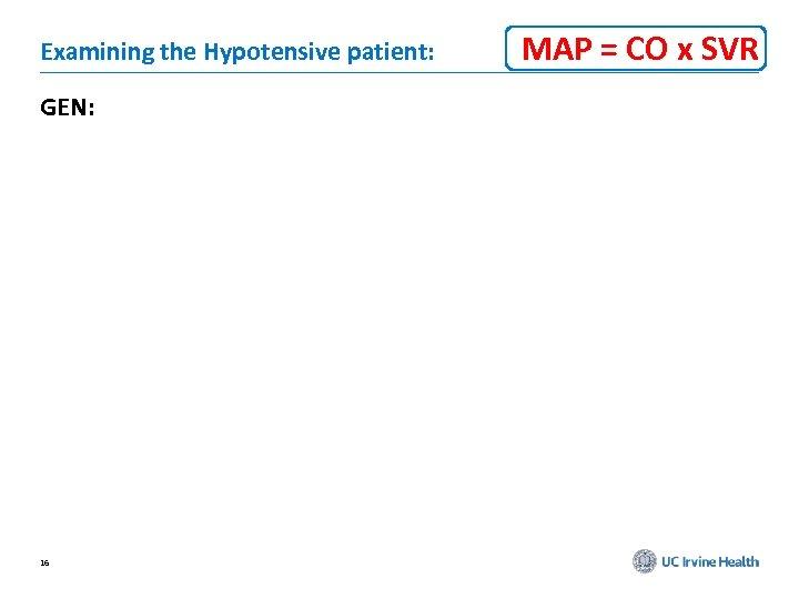 Examining the Hypotensive patient: GEN: 16 MAP = CO x SVR