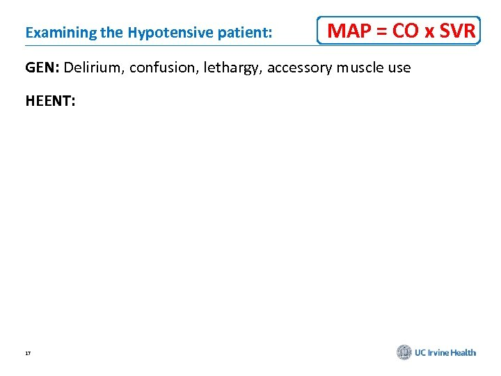 Examining the Hypotensive patient: MAP = CO x SVR GEN: Delirium, confusion, lethargy, accessory