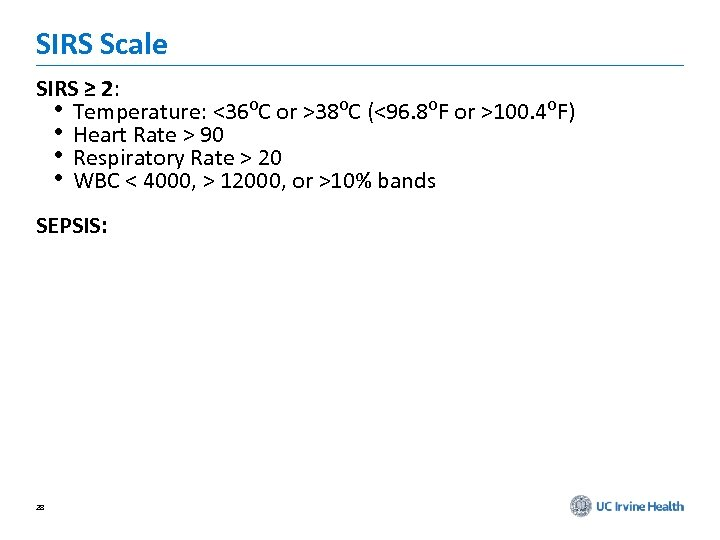 SIRS Scale SIRS ≥ 2: • Temperature: <36⁰C or >38⁰C (<96. 8⁰F or >100.