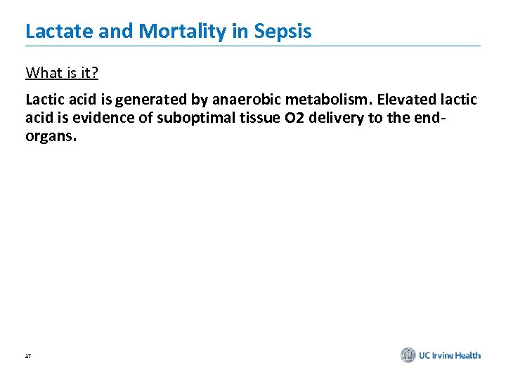 Lactate and Mortality in Sepsis What is it? Lactic acid is generated by anaerobic