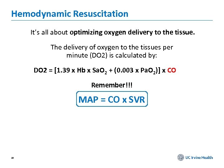 Hemodynamic Resuscitation It's all about optimizing oxygen delivery to the tissue. The delivery of