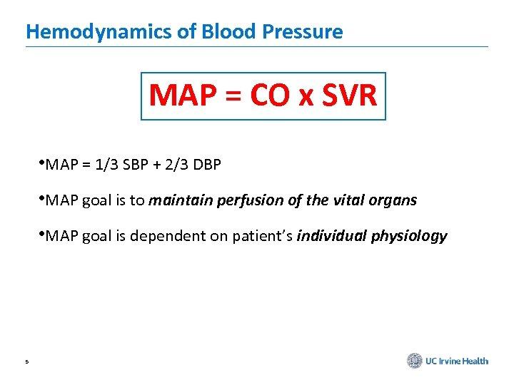 Hemodynamics of Blood Pressure MAP = CO x SVR • MAP = 1/3 SBP