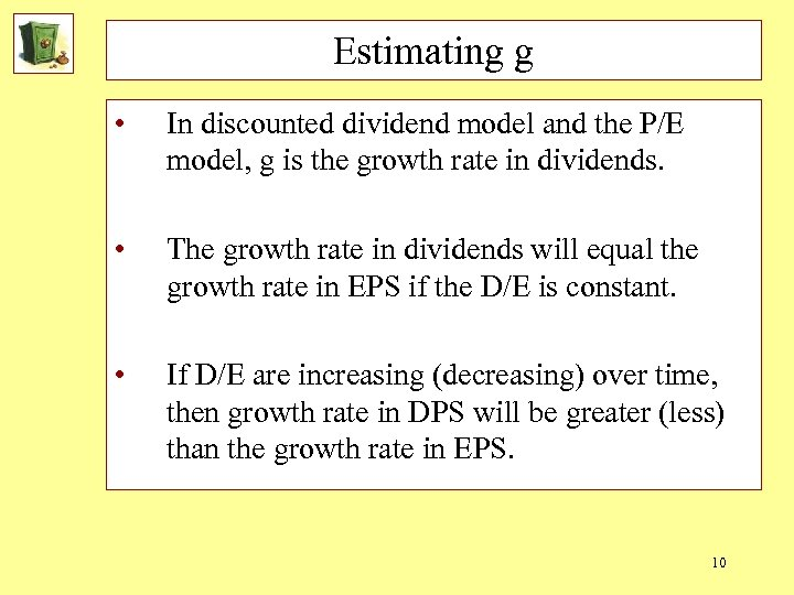 Estimating g • In discounted dividend model and the P/E model, g is the