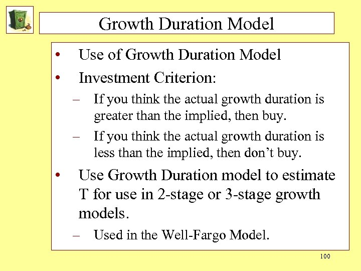 Growth Duration Model • • Use of Growth Duration Model Investment Criterion: – If
