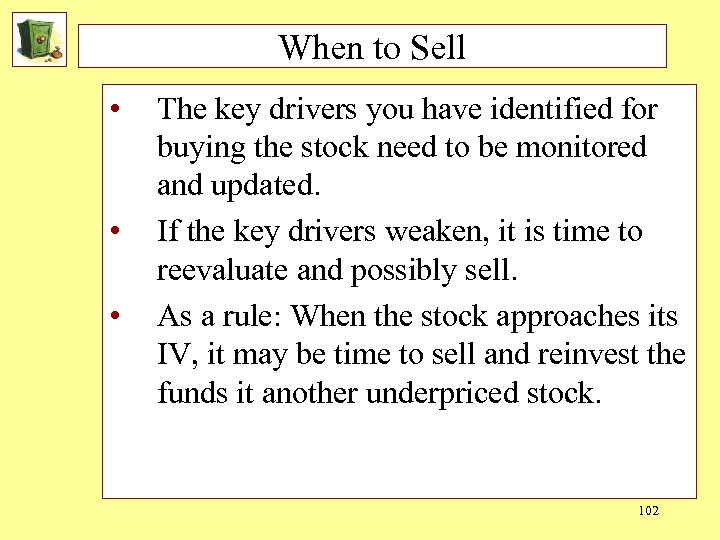 When to Sell • • • The key drivers you have identified for buying
