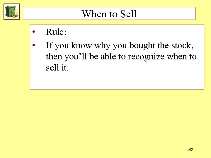 When to Sell • • Rule: If you know why you bought the stock,