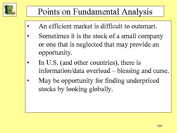 Points on Fundamental Analysis • • An efficient market is difficult to outsmart. Sometimes