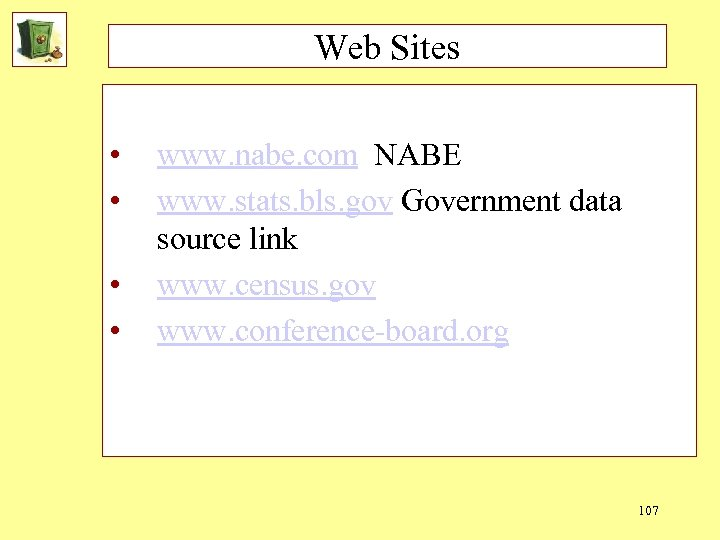 Web Sites • • www. nabe. com NABE www. stats. bls. gov Government data