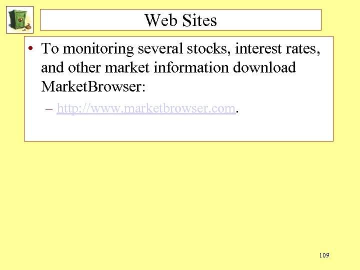 Web Sites • To monitoring several stocks, interest rates, and other market information download