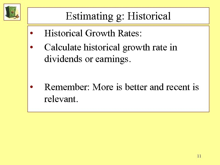 Estimating g: Historical • • Historical Growth Rates: Calculate historical growth rate in dividends