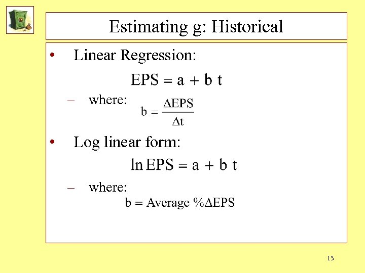 Estimating g: Historical • Linear Regression: – where: • Log linear form: – where: