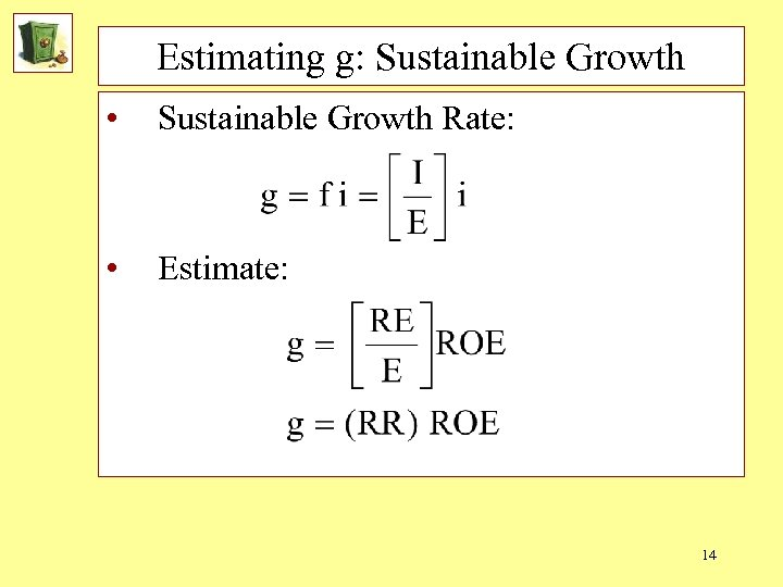 Estimating g: Sustainable Growth • Sustainable Growth Rate: • Estimate: 14