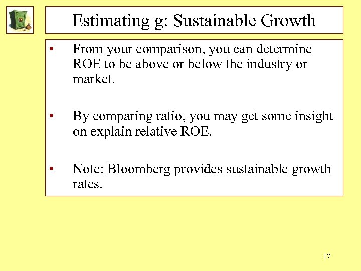 Estimating g: Sustainable Growth • From your comparison, you can determine ROE to be