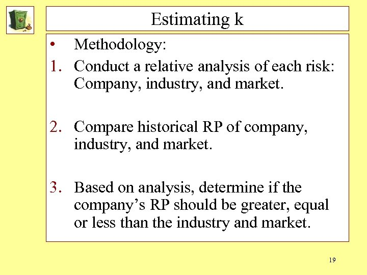 Estimating k • Methodology: 1. Conduct a relative analysis of each risk: Company, industry,