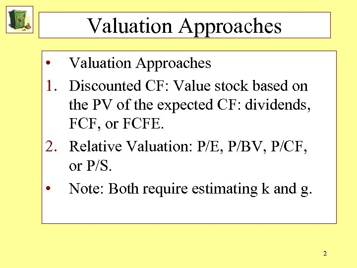 Valuation Approaches • Valuation Approaches 1. Discounted CF: Value stock based on the PV