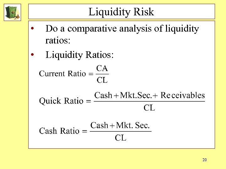 Liquidity Risk • • Do a comparative analysis of liquidity ratios: Liquidity Ratios: 20