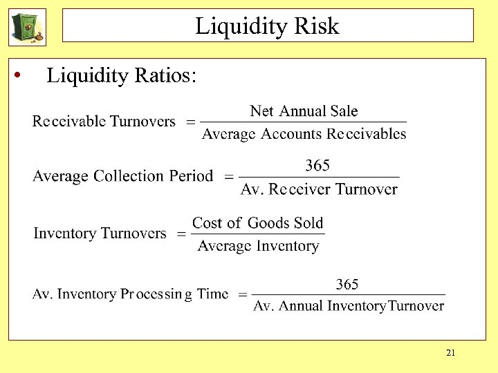 Liquidity Risk • Liquidity Ratios: 21