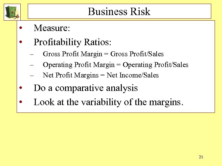Business Risk • • Measure: Profitability Ratios: – – – • • Gross Profit