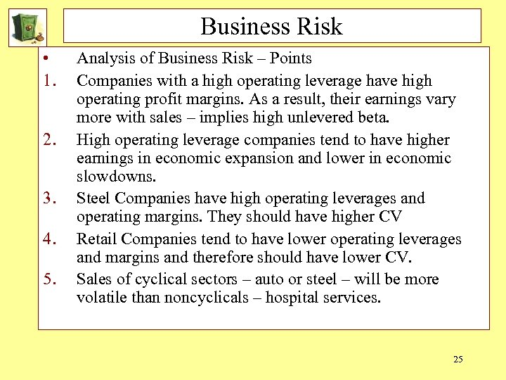 Business Risk • 1. 2. 3. 4. 5. Analysis of Business Risk – Points