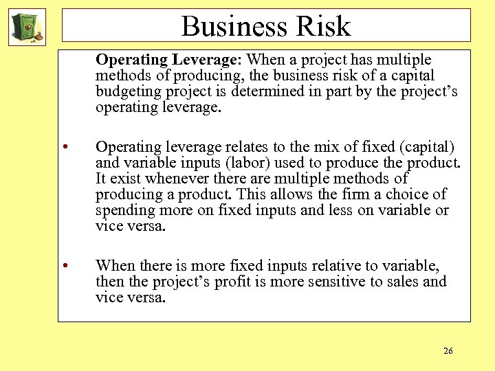 Business Risk Operating Leverage: When a project has multiple methods of producing, the business