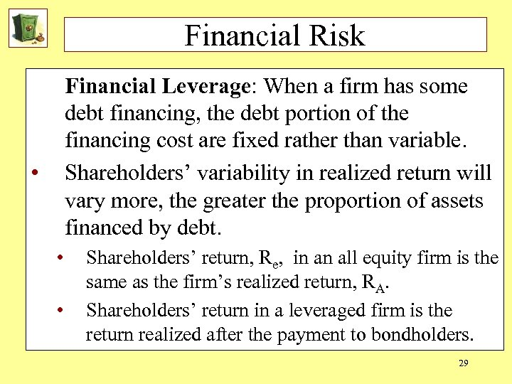 Financial Risk Financial Leverage: When a firm has some debt financing, the debt portion