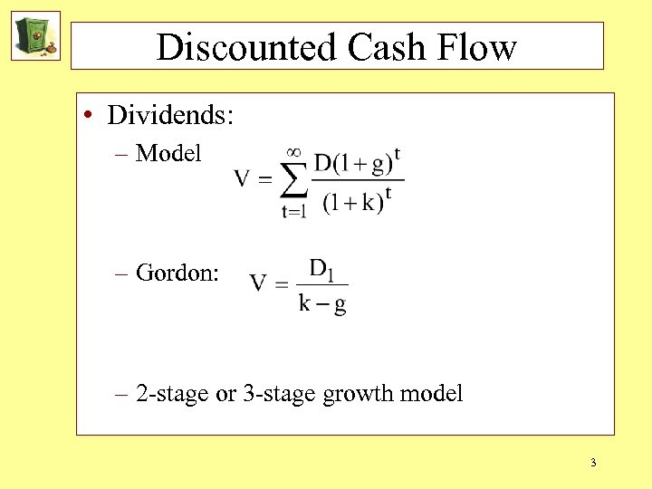 Discounted Cash Flow • Dividends: – Model – Gordon: – 2 -stage or 3