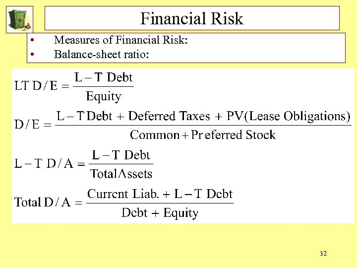 Financial Risk • • Measures of Financial Risk: Balance-sheet ratio: 32