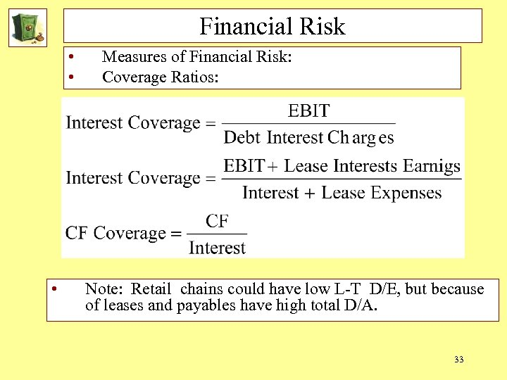Financial Risk • • • Measures of Financial Risk: Coverage Ratios: Note: Retail chains