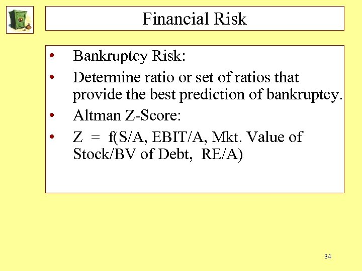 Financial Risk • • Bankruptcy Risk: Determine ratio or set of ratios that provide